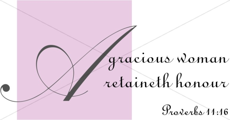 A Gracious Woman Retaineth Honor