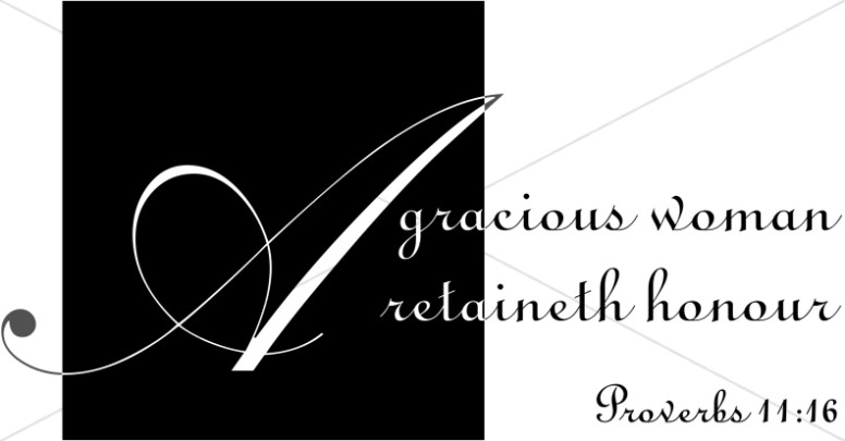 A Gracious Woman Retaineth Honor BW