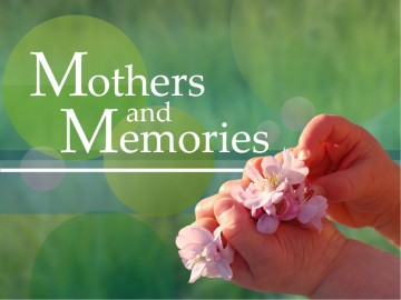 Mothers and Memories