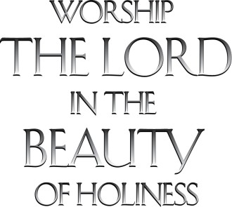 Worship the Lord in the Beauty of Holiness