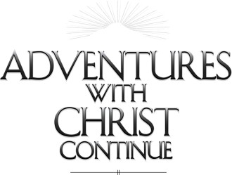 Adventures with Christ Continue