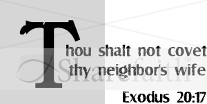 Thou Shalt Not Covet Thy Neighbors Wife