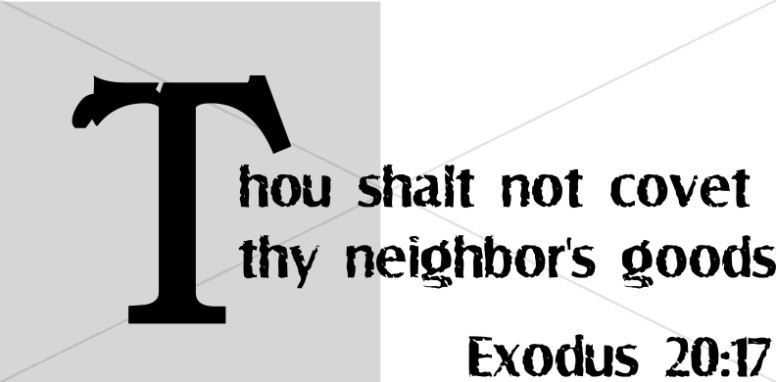 Thou Shalt Not Covet Thy Neighbors Goods