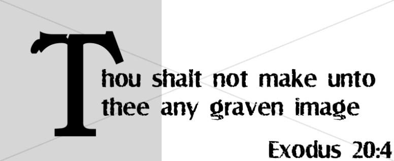 Thou Shalt Not Make Any Graven Image