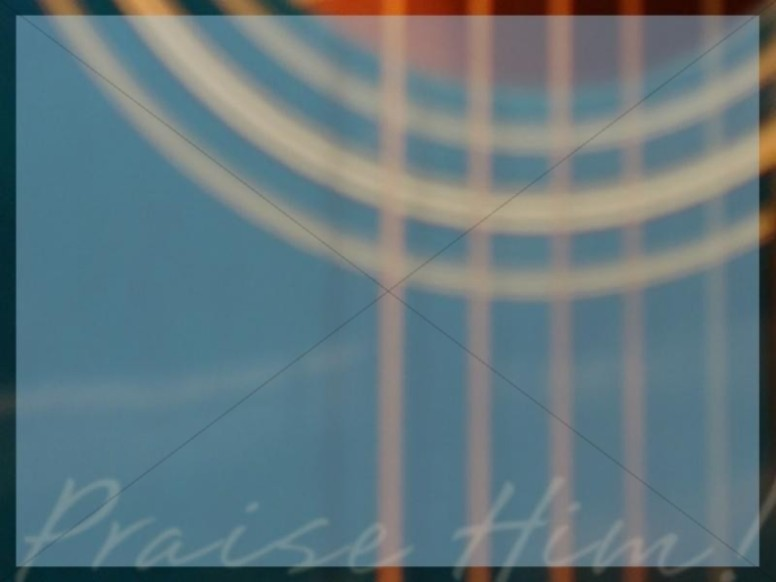 Guitar Strings and Praise Him Photo Background