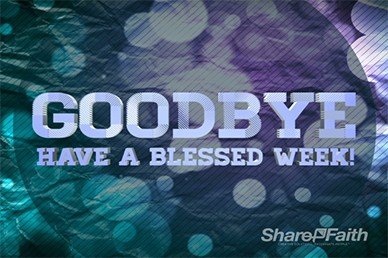 Have a Blessed Week Goodbye Loop