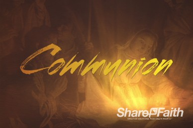 Glory in the Highest Communion Ministry Video Loop