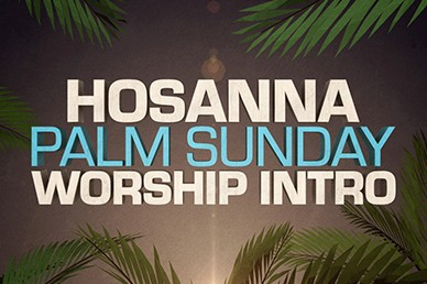 Hosanna Palm Sunday Worship Intro Sermon Video