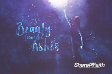 Beauty From The Ashes Sermon Motion Loop