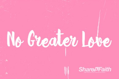 No Greater Love Valentine's Day Sermon Video