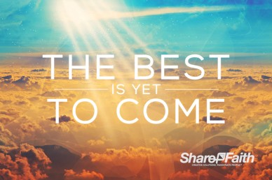 The Best Is Yet To Come Church Motion Graphic