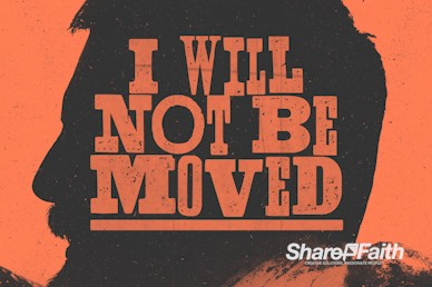 I Will Not Be Moved Sermon Series Video Loop