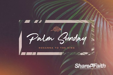 Palm Sunday Hosanna To The King Service Bumper Video