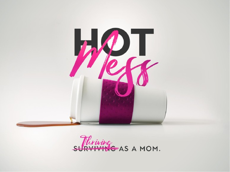 Hot Mess Thriving As A Mom Sermon Graphics