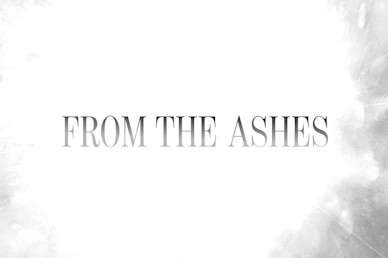 From The Ashes Sermon Mini Movie