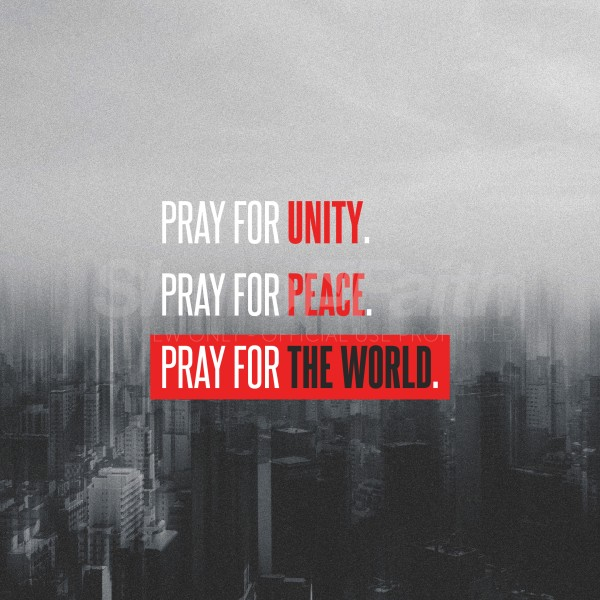 Pray for Unity Pray for Peace Pray for The World