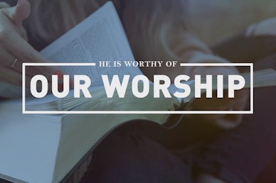 He Is Worthy Of Our Worship