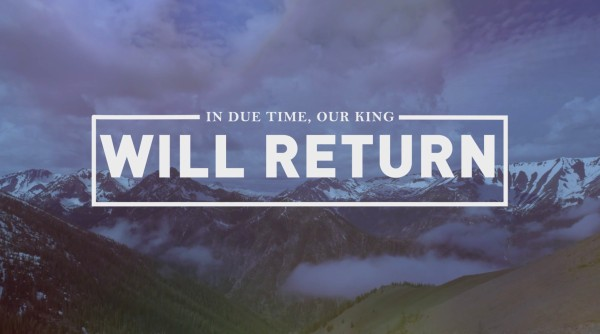 Our King Will Return Sermon Video