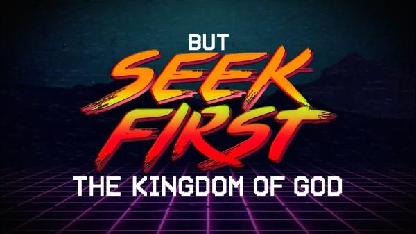 Seek First The Kingdom of God Sermon Video