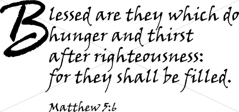 Blessed are they which thirst after righteousness