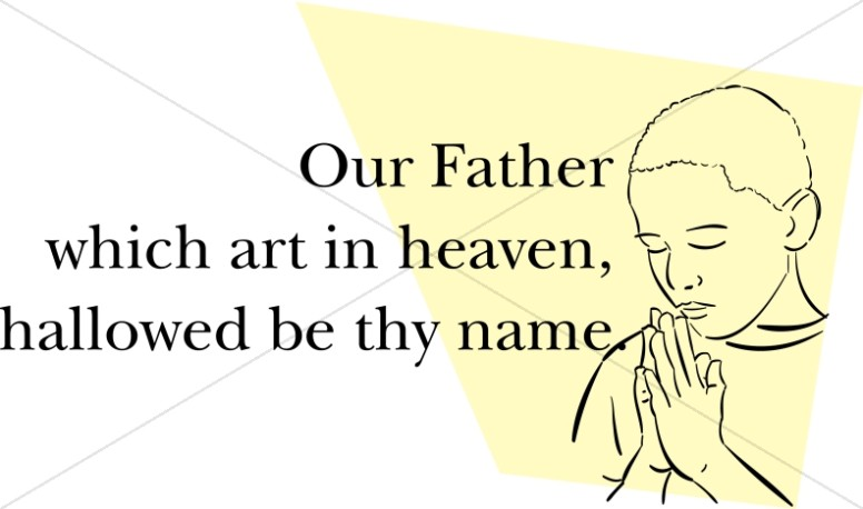 Our Father Which Art In Heaven with Praying Boy