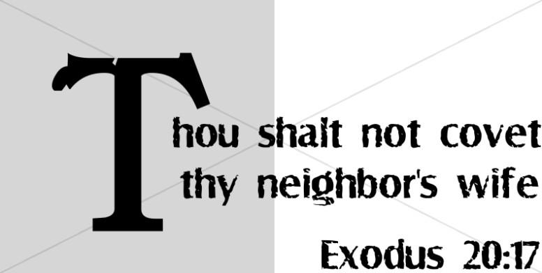 Thou Shalt Not Covet Thy Neighbors Wife