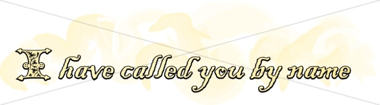 I Have Called You By Name Typography